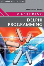 Mastering Delphi Programming by William J. Buchanan