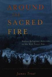 Around the Sacred Fire by James Treat