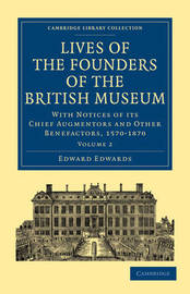 Lives of the Founders of the British Museum 2 Volume Paperback Set Lives of the Founders of the British Museum: Volume 1 by Edward Edwards