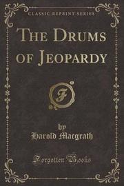 The Drums of Jeopardy (Classic Reprint) by Harold Macgrath