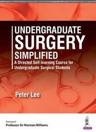 Undergraduate Surgery Simplified by Peter Lee