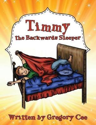 Timmy the Backwards Sleeper by Gregory Cee