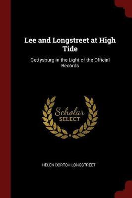 Lee and Longstreet at High Tide; Gettysburg in the Light of the Official Records by Helen Dortch Longstreet