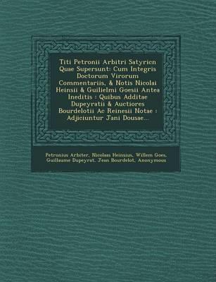 Titi Petronii Arbitri Satyric N Quae Supersunt by Petronius Arbiter