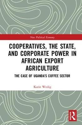 Cooperatives, the State, and Corporate Power in African Export Agriculture by Karin Wedig image