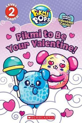 Pikmi to Be Your Valentine! by Scholastic