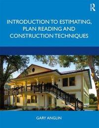 Introduction to Estimating, Plan Reading and Construction Techniques by Gary Anglin