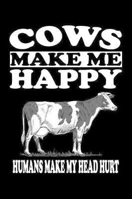 Cows Make Me Happy Humans Make My Head Hurt by Marko Marcus