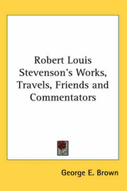 Robert Louis Stevenson's Works, Travels, Friends and Commentators by George E Brown image