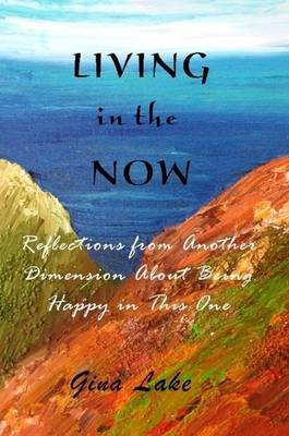 Living in the Now: Reflections from Another Dimension About Being Happy in This One by author Gina Lake image