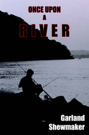 Once Upon a River by Garland Shewmaker
