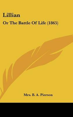 Lillian: Or The Battle Of Life (1865) by Mrs B a Pierson image