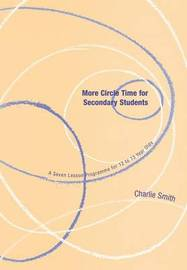 More Circle Time for Secondary Students by Charlie Smith