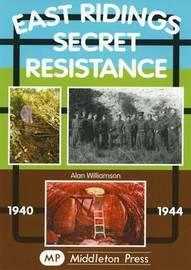 East Ridings Secret Resistance by Williamson Alan image