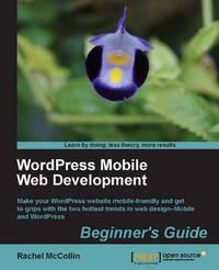 WordPress Mobile Web Development: Beginner's Guide by Rachel McCollin