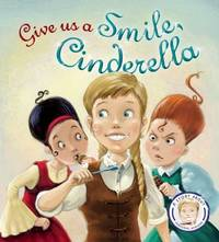 Fairytales Gone Wrong: Give Us a Smile, Cinderella! by Steve Smallman