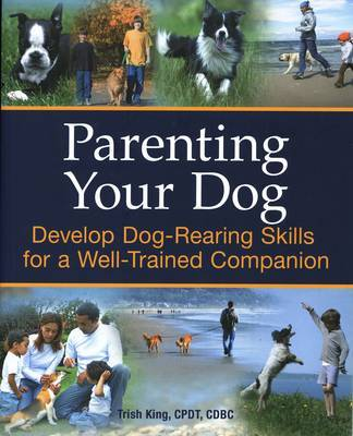 Parenting Your Dog by Trish King