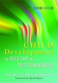 Child Development for Child Care and Protection Workers by Brigid Daniel