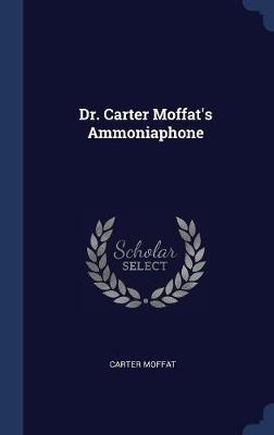 Dr. Carter Moffat's Ammoniaphone by Carter Moffat