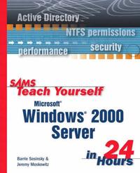 Sams Teach Yourself Microsoft Windows 2000 Server in 24 Hours by Barrie Sosinsky