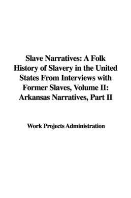Slave Narratives: A Folk History of Slavery in the United States from Interviews with Former Slaves, Volume II: Arkansas Narratives, Part II by Projects Administration Work Projects Administration image