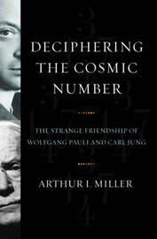 Deciphering the Cosmic Number by Arthur I.Miller image