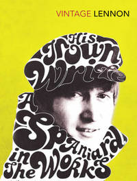 In His Own Write & A Spaniard in the Works by John Lennon