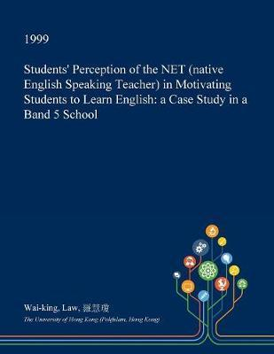 Students' Perception of the Net (Native English Speaking Teacher) in Motivating Students to Learn English by Wai-King Law