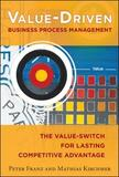 Value-Driven Business Process Management: The Value-Switch for Lasting Competitive Advantage by Peter Franz