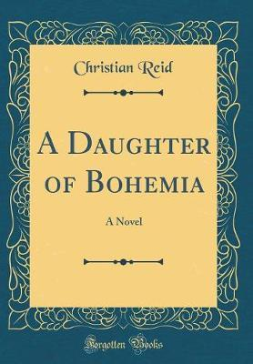 A Daughter of Bohemia by Christian Reid
