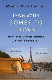 Darwin Comes to Town by Menno Schilthuizen