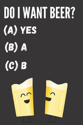 Do I Want Beer? (A) Yes (B) A (C) B by Ethanol Broadcast