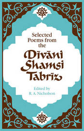 Selected Poems from the Divani Shamsi Tabriz by Reynold A Nicholson