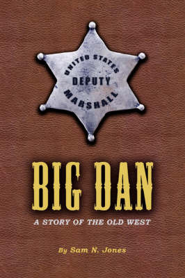Big Dan: A Story of the Old West by Sam N. Jones image
