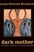 Dark Mother: African Origins and Godmothers by Lucia C Birnbaum