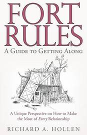 Fort Rules: A Guide to Getting Along by Richard A. Hollen