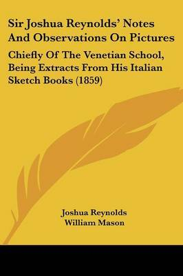 Sir Joshua Reynolds' Notes And Observations On Pictures: Chiefly Of The Venetian School, Being Extracts From His Italian Sketch Books (1859) by Sir Joshua Reynolds image
