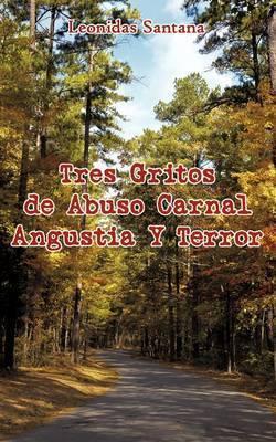 Tres Gritos De Abuso Carnal Angustia Y Terror by Leonidas Santana