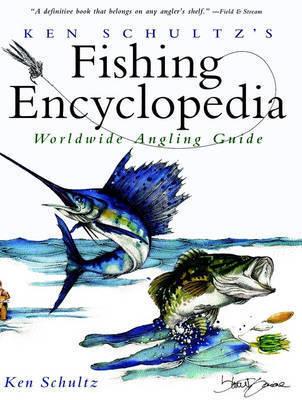 Ken Schultz's Fishing Encyclopedia by Ken Schultz