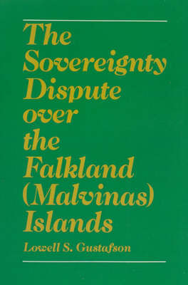 The Sovereignty Dispute over the Falkland (Malvinas) Islands by Lowell S. Gustafson