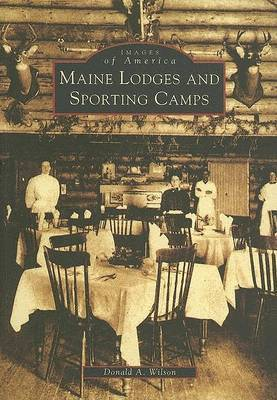 Maine Lodges and Sporting Camps by Donald A. Wilson