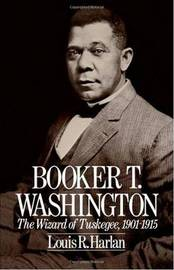Booker T. Washington: The Wizard of Tuskegee, 1901-1915 by Louis R. Harlan