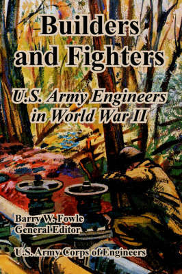 Builders and Fighters: U.S. Army Engineers in World War II by U.S. Army Corps of Engineers image