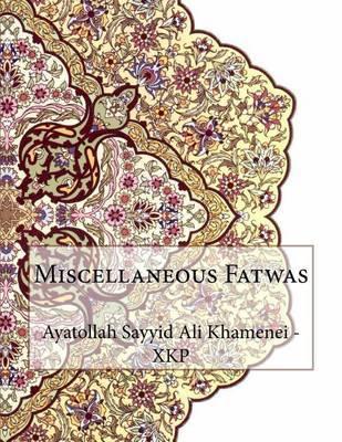 Miscellaneous Fatwas by Ayatollah Sayyid Ali Khamenei - Xkp