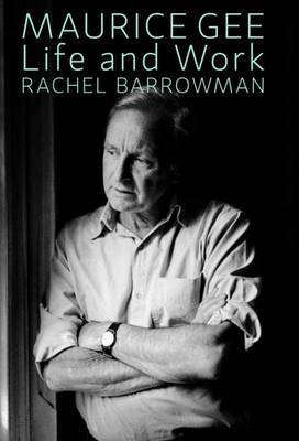 Maurice Gee: Life and Work by Rachel Barrowman