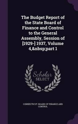 The Budget Report of the State Board of Finance and Control to the General Assembly, Session of [1929-] 1937, Volume 4, Part 1 image