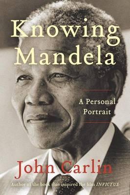 Knowing Mandela by John Carlin