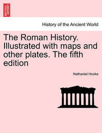 The Roman History. Illustrated with Maps and Other Plates. the Fifth Edition by Nathaniel Hooke