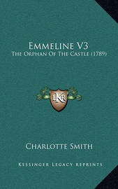 Emmeline V3: The Orphan of the Castle (1789) by Charlotte Smith