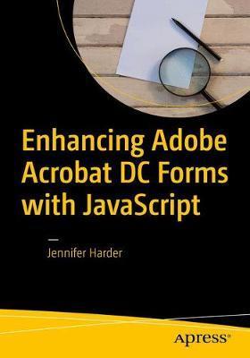 Enhancing Adobe Acrobat DC Forms with JavaScript by Jennifer Harder